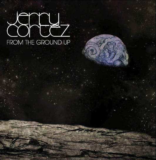 jerry-cortez-solo-album-from-the-ground-up-coming-soon-mar-11